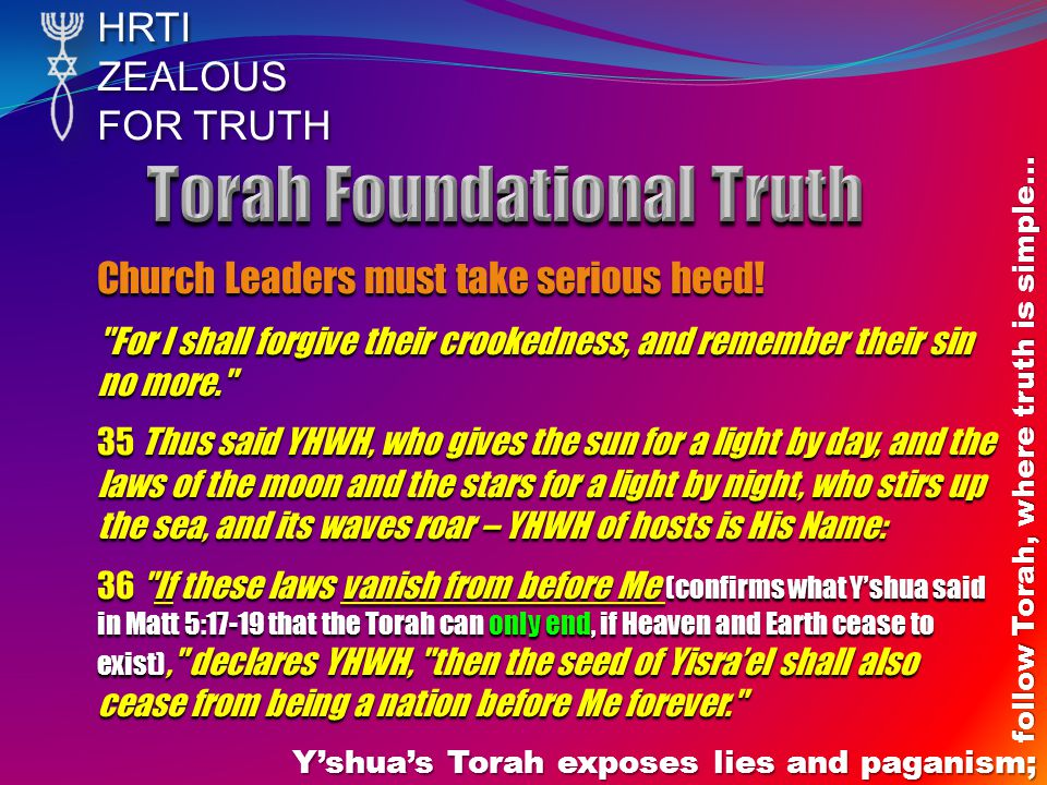 HRTIZEALOUS FOR TRUTH Yshuas Torah exposes lies and paganism; follow Torah, where truth is simple… Church Leaders must take serious heed.