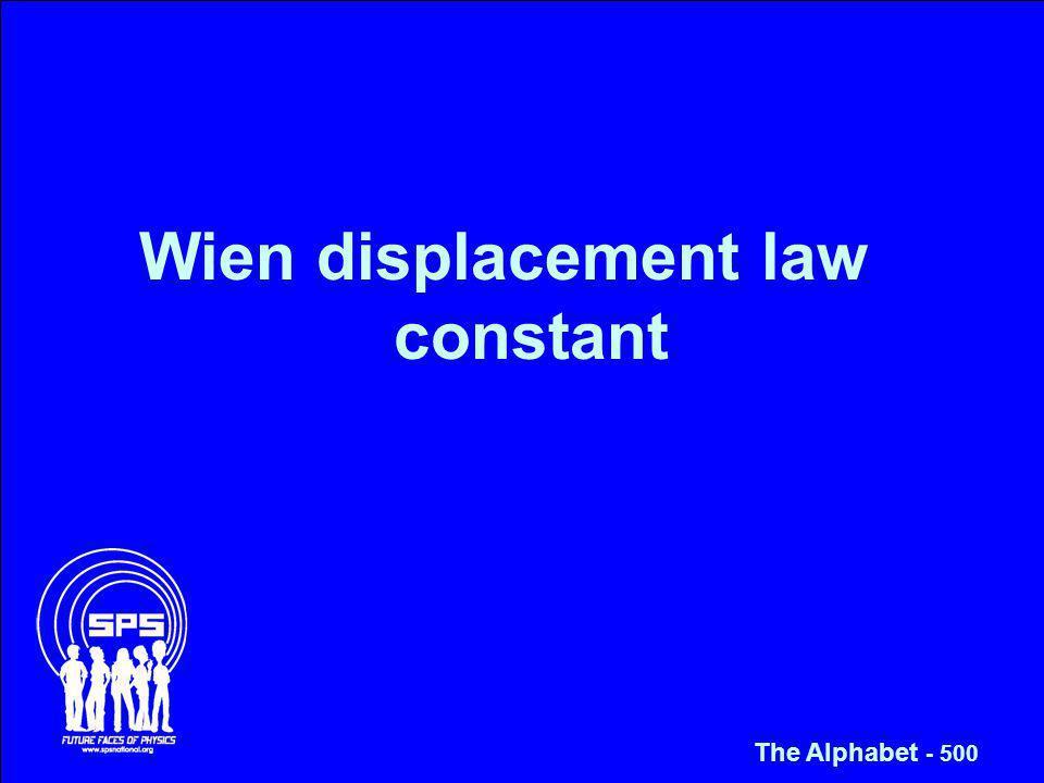 Wien displacement law constant The Alphabet - 500