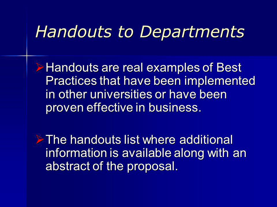 Handouts to Departments Handouts are real examples of Best Practices that have been implemented in other universities or have been proven effective in business.
