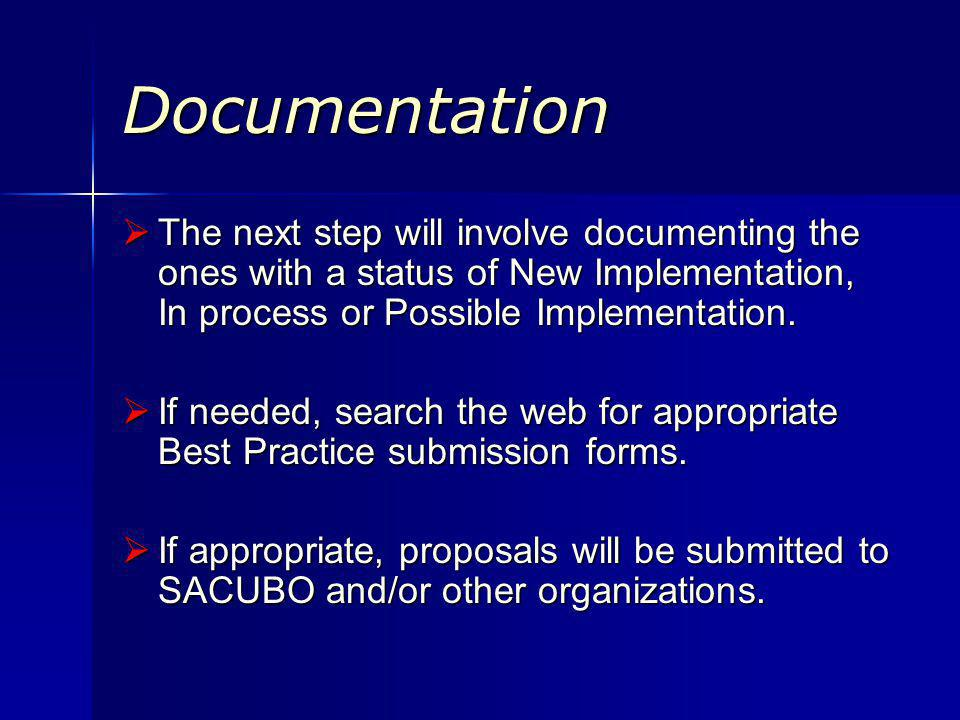 Documentation The next step will involve documenting the ones with a status of New Implementation, In process or Possible Implementation.