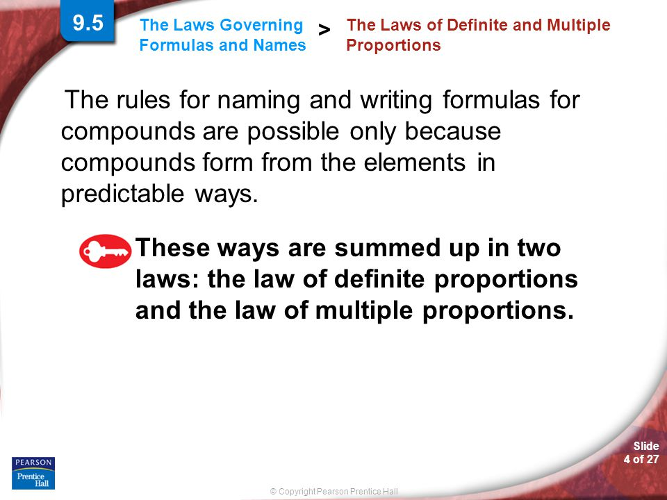 Slide 4 of 27 © Copyright Pearson Prentice Hall The Laws Governing Formulas and Names > The rules for naming and writing formulas for compounds are po