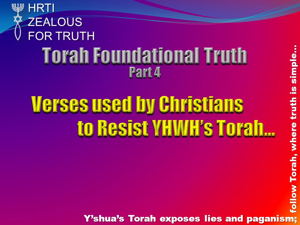 HRTIZEALOUS FOR TRUTH Yshuas Torah exposes lies and paganism; follow Torah, where truth is simple…