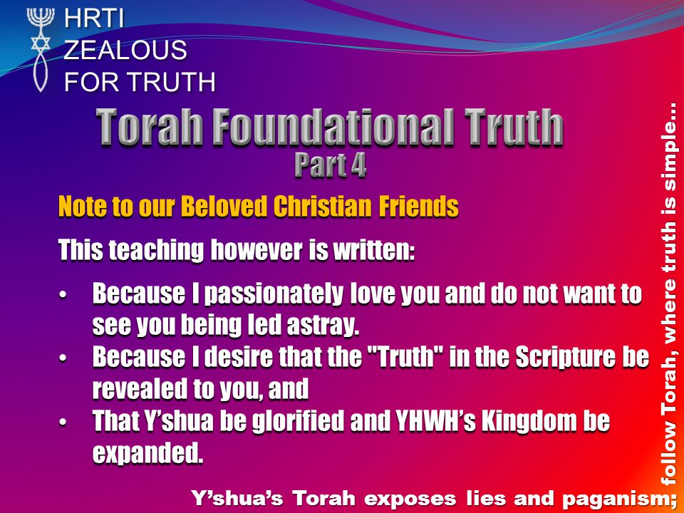 HRTIZEALOUS FOR TRUTH Yshuas Torah exposes lies and paganism; follow Torah, where truth is simple… Note to our Beloved Christian Friends This teaching