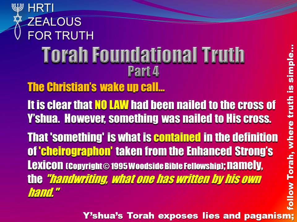 HRTIZEALOUS FOR TRUTH Yshuas Torah exposes lies and paganism; follow Torah, where truth is simple… The Christians wake up call… It is clear that NO LA