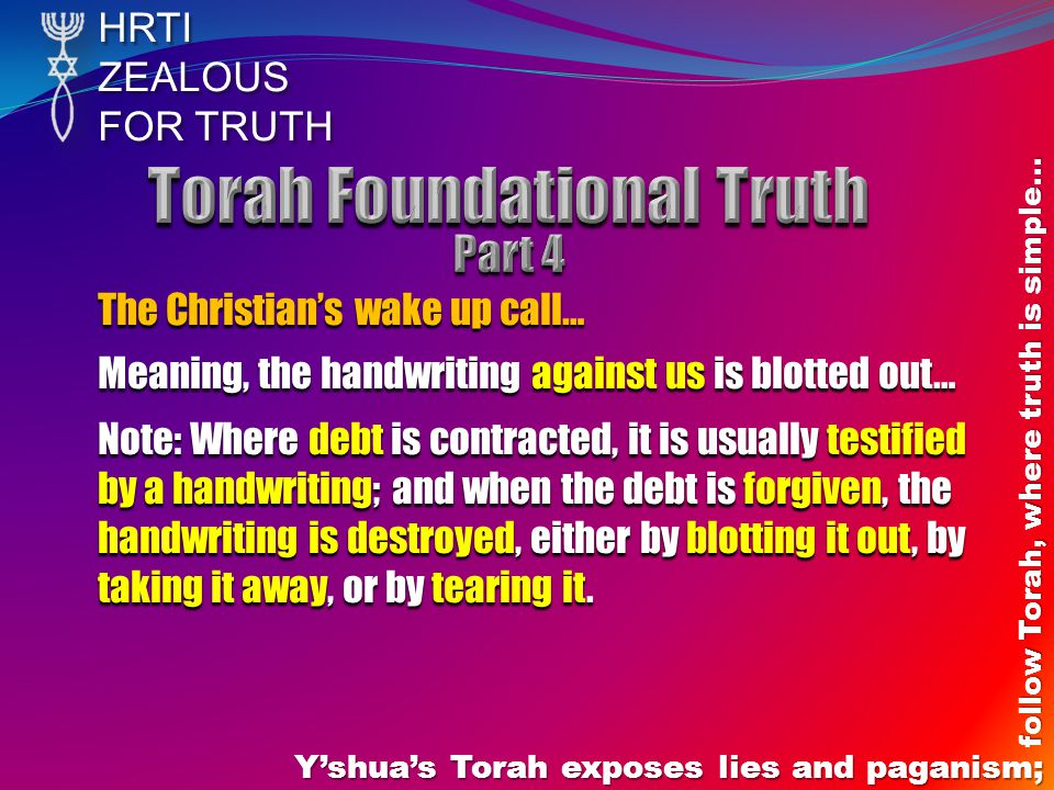 HRTIZEALOUS FOR TRUTH Yshuas Torah exposes lies and paganism; follow Torah, where truth is simple… The Christians wake up call… Meaning, the handwriti