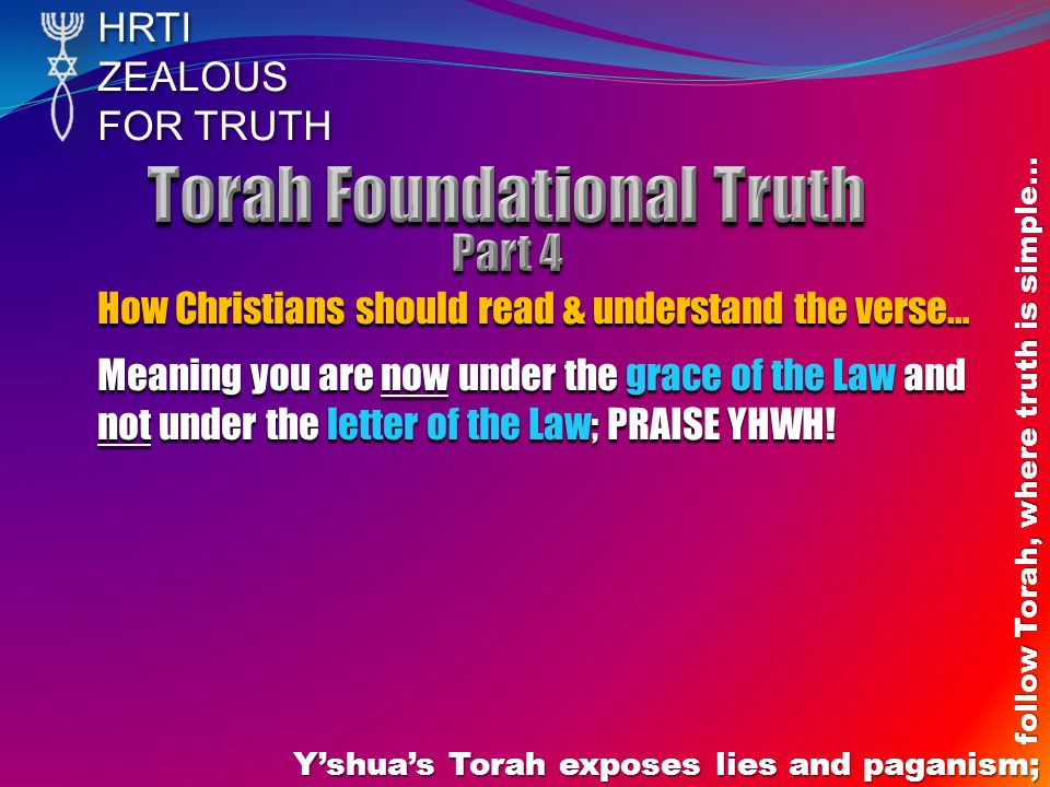 HRTIZEALOUS FOR TRUTH Yshuas Torah exposes lies and paganism; follow Torah, where truth is simple… How Christians should read & understand the verse…