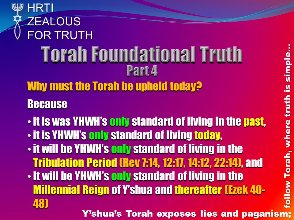 HRTIZEALOUS FOR TRUTH Yshuas Torah exposes lies and paganism; follow Torah, where truth is simple… Why must the Torah be upheld today? Because it is w