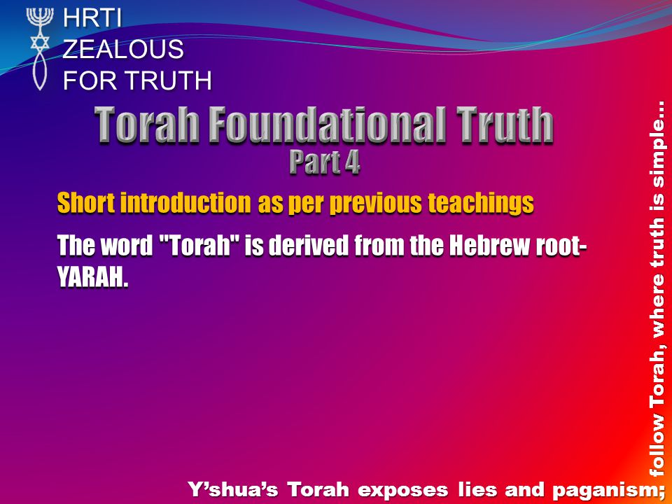 HRTIZEALOUS FOR TRUTH Yshuas Torah exposes lies and paganism; follow Torah, where truth is simple… Short introduction as per previous teachings The wo