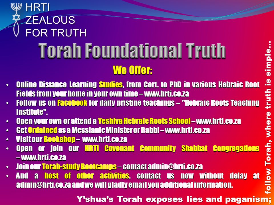 HRTIZEALOUS FOR TRUTH Yshuas Torah exposes lies and paganism; follow Torah, where truth is simple… We Offer: Online Distance Learning Studies, from Cert.