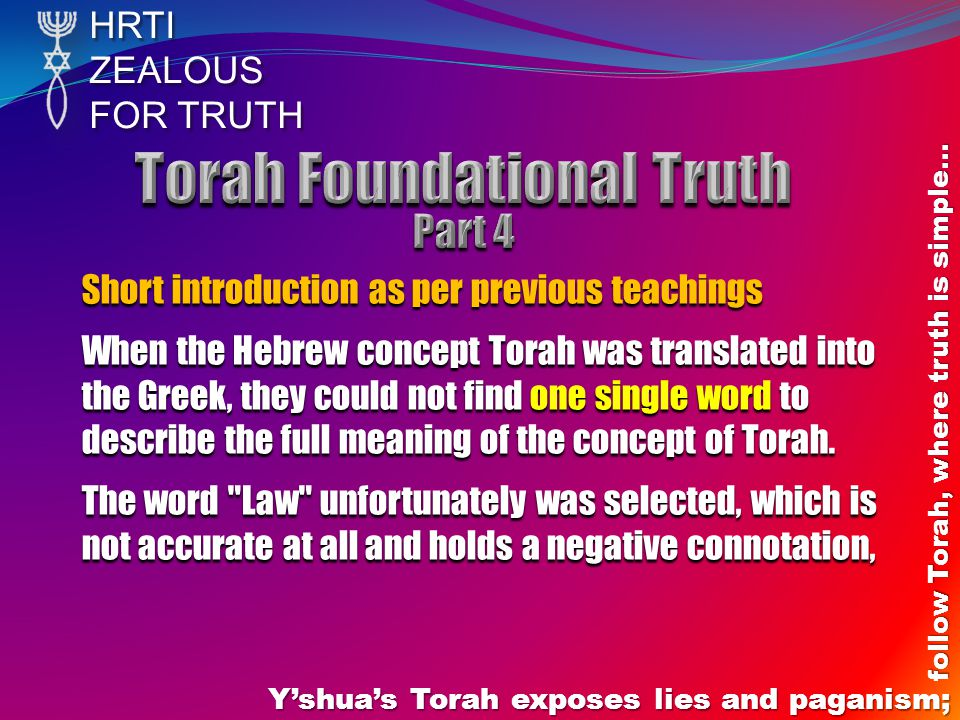 HRTIZEALOUS FOR TRUTH Yshuas Torah exposes lies and paganism; follow Torah, where truth is simple… Short introduction as per previous teachings When t