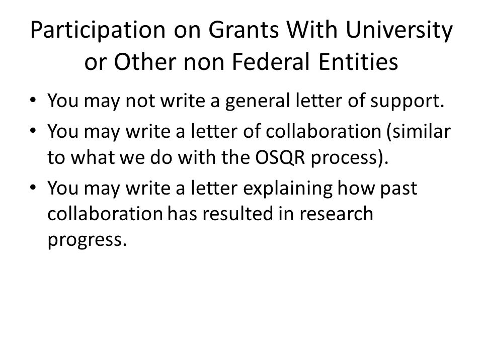 Participation on Grants With University or Other non Federal Entities You may not write a general letter of support.