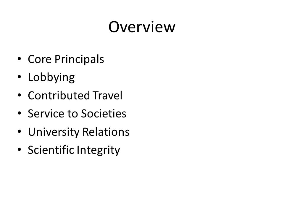 Overview Core Principals Lobbying Contributed Travel Service to Societies University Relations Scientific Integrity