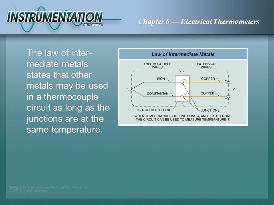 Chapter 6 Electrical Thermometers The law of intermediate temperatures states that the temperature at the end of the wires determines the electrical p