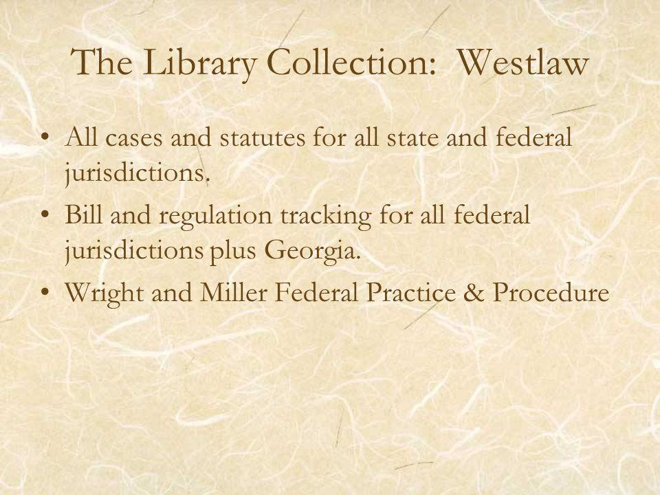 The Library Collection: Westlaw All cases and statutes for all state and federal jurisdictions.
