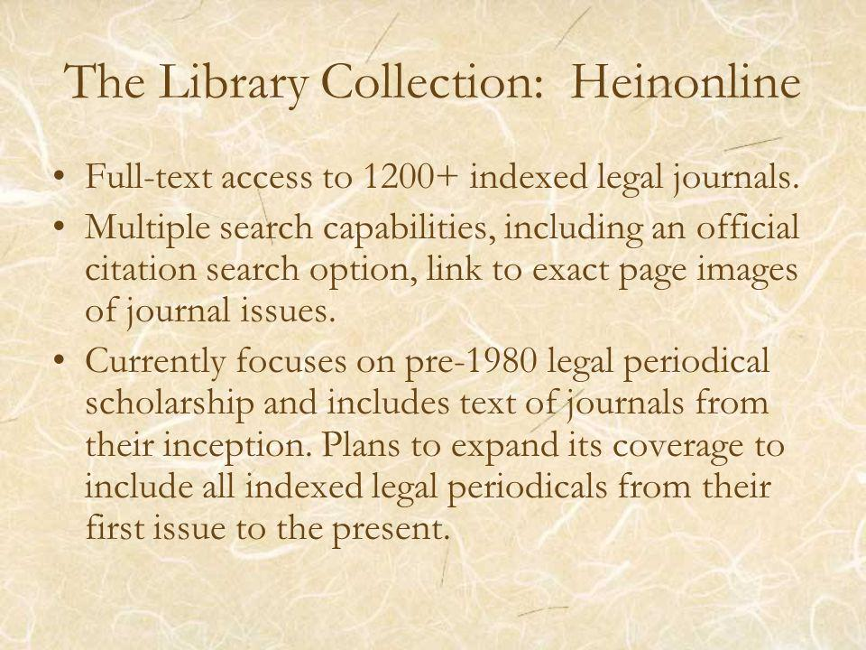 The Library Collection: Heinonline Full-text access to indexed legal journals.