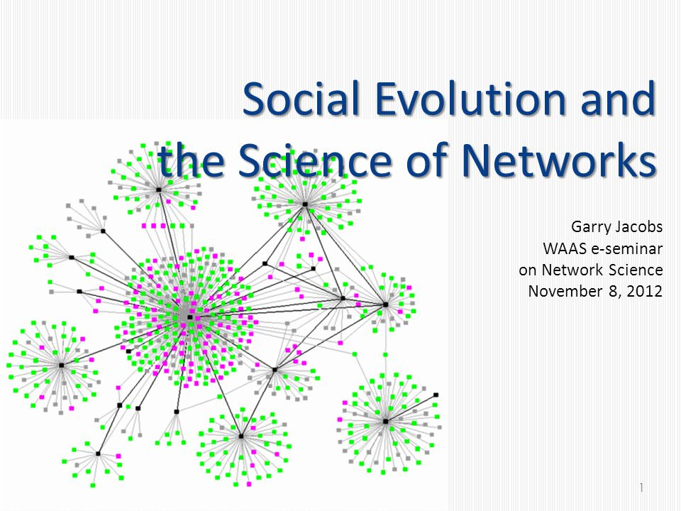 Social Evolution and the Science of Networks Garry Jacobs WAAS e-seminar on Network Science November 8,