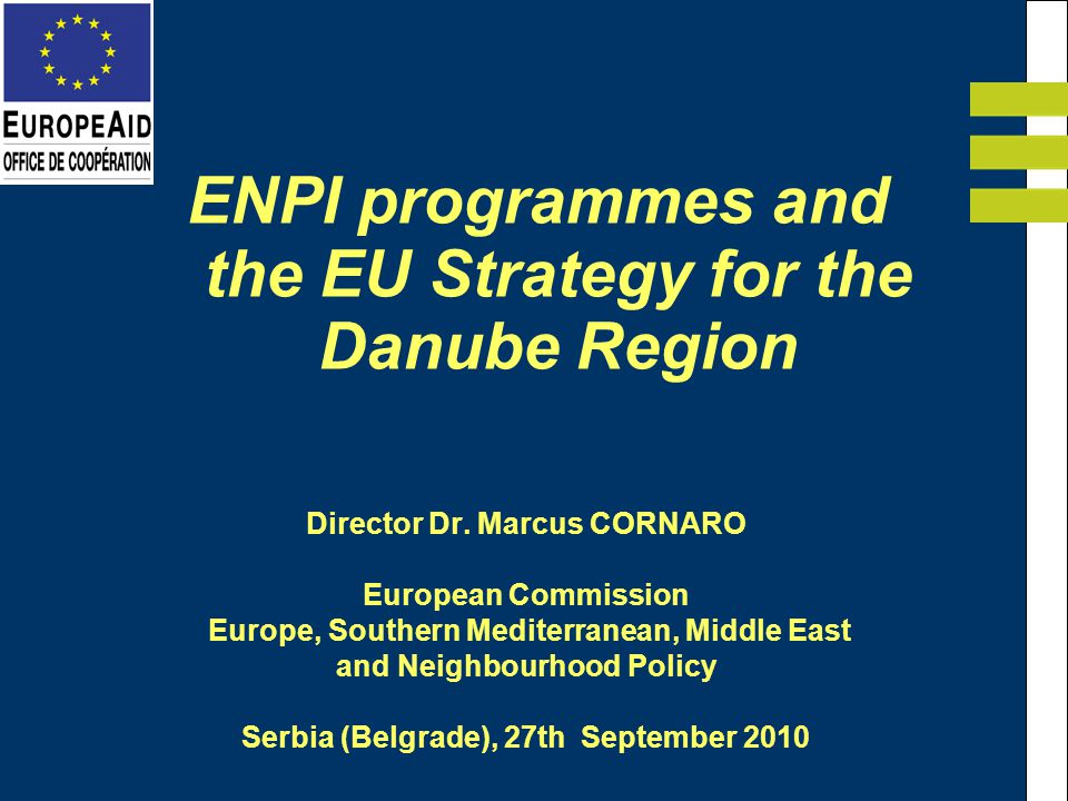 Director Dr. Marcus CORNARO European Commission Europe, Southern Mediterranean, Middle East and Neighbourhood Policy Serbia (Belgrade), 27th September