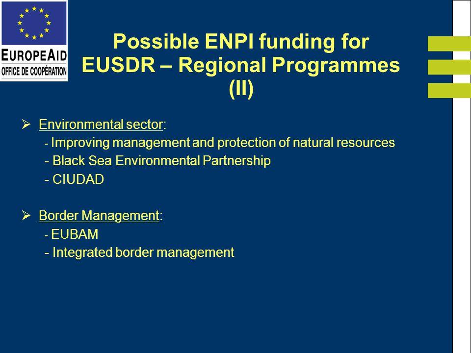 Environmental sector: - Improving management and protection of natural resources - Black Sea Environmental Partnership - CIUDAD Border Management: - EUBAM - Integrated border management Possible ENPI funding for EUSDR – Regional Programmes (II)