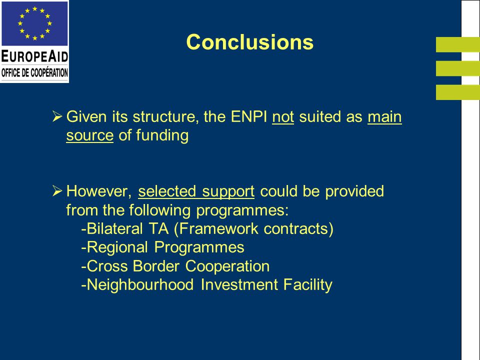 Given its structure, the ENPI not suited as main source of funding However, selected support could be provided from the following programmes: -Bilater