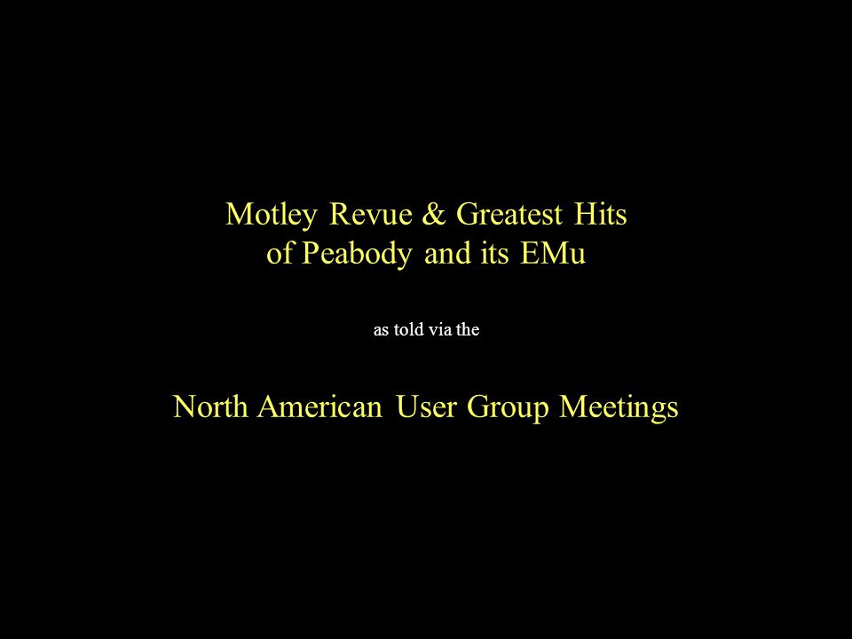 Motley Revue & Greatest Hits of Peabody and its EMu as told via the North American User Group Meetings