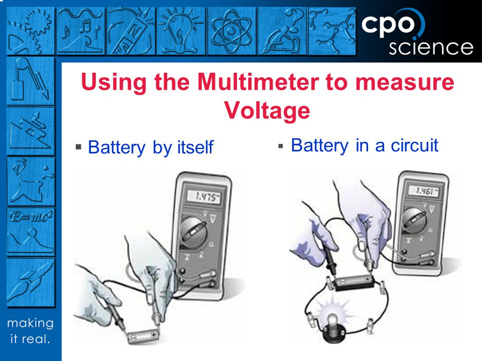 Using the Multimeter to measure Voltage Battery by itself Battery in a circuit