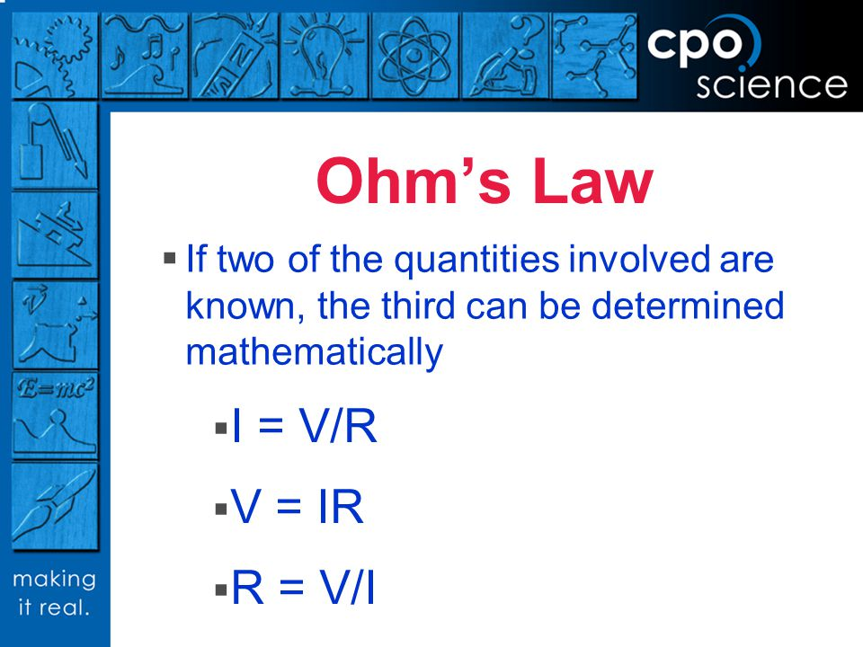 If two of the quantities involved are known, the third can be determined mathematically Ohms Law I = V/R V = IR R = V/I