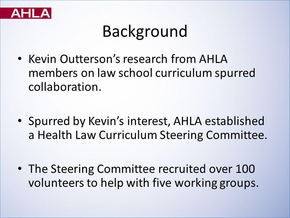 Background Kevin Outtersons research from AHLA members on law school curriculum spurred collaboration.