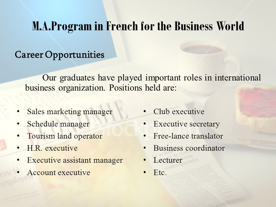 M.A.Program in French for the Business World Sales marketing manager Schedule manager Tourism land operator H.R.