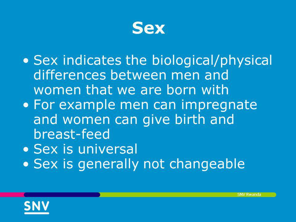 SNV Rwanda Sex Sex indicates the biological/physical differences between men and women that we are born with For example men can impregnate and women