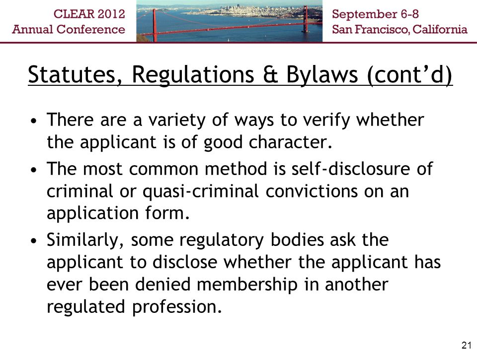 Statutes, Regulations & Bylaws (contd) There are a variety of ways to verify whether the applicant is of good character.