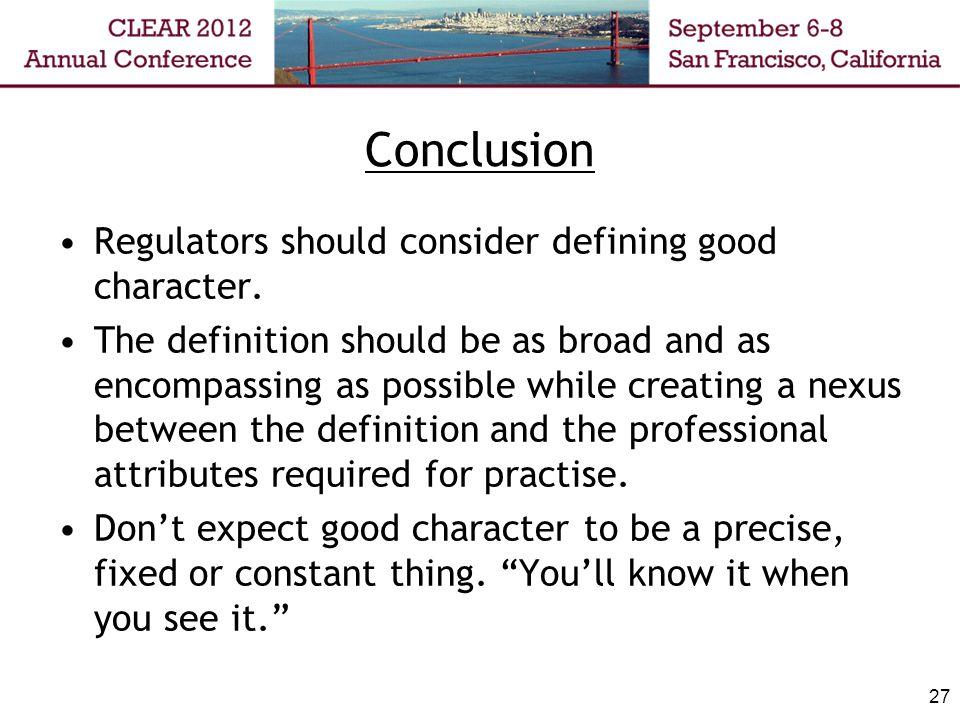 Conclusion Regulators should consider defining good character.
