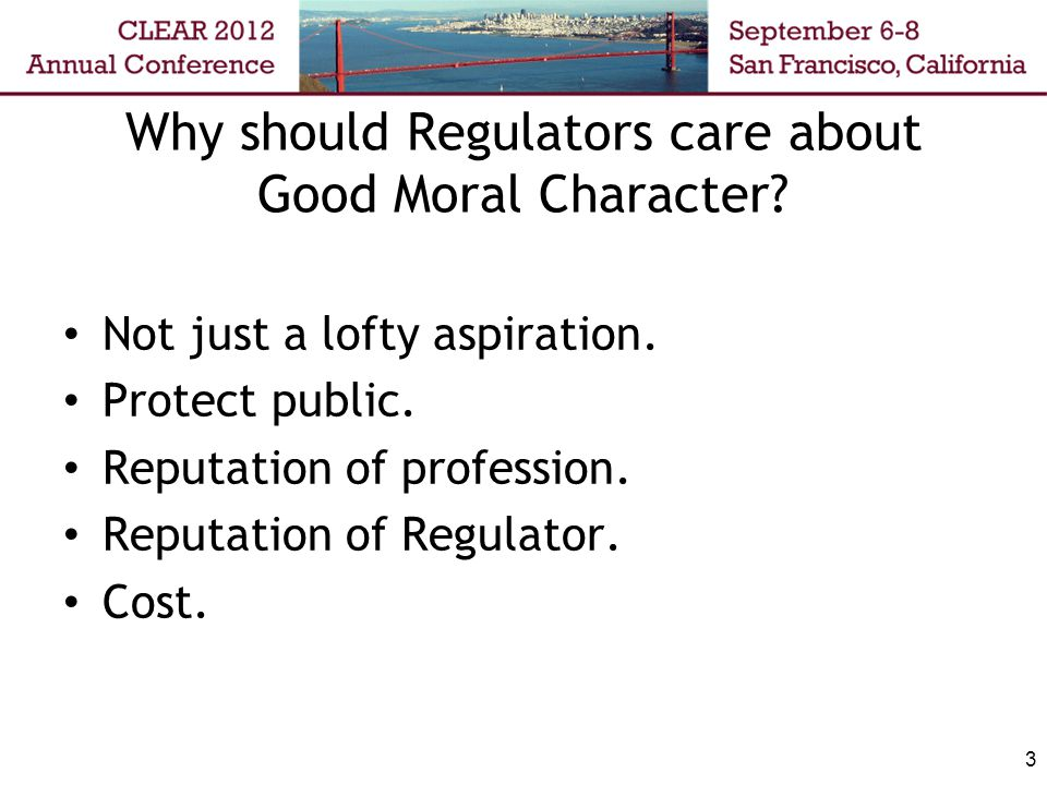 3 Why should Regulators care about Good Moral Character.