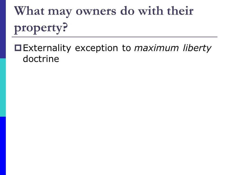 What may owners do with their property? Externality exception to maximum liberty doctrine