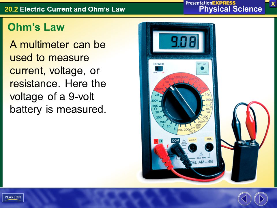 20.2 Electric Current and Ohms Law A multimeter can be used to measure current, voltage, or resistance. Here the voltage of a 9-volt battery is measur
