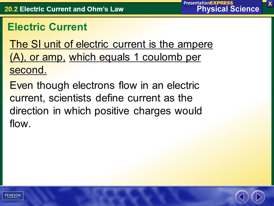 20.2 Electric Current and Ohms Law The SI unit of electric current is the ampere (A), or amp, which equals 1 coulomb per second. Even though electrons