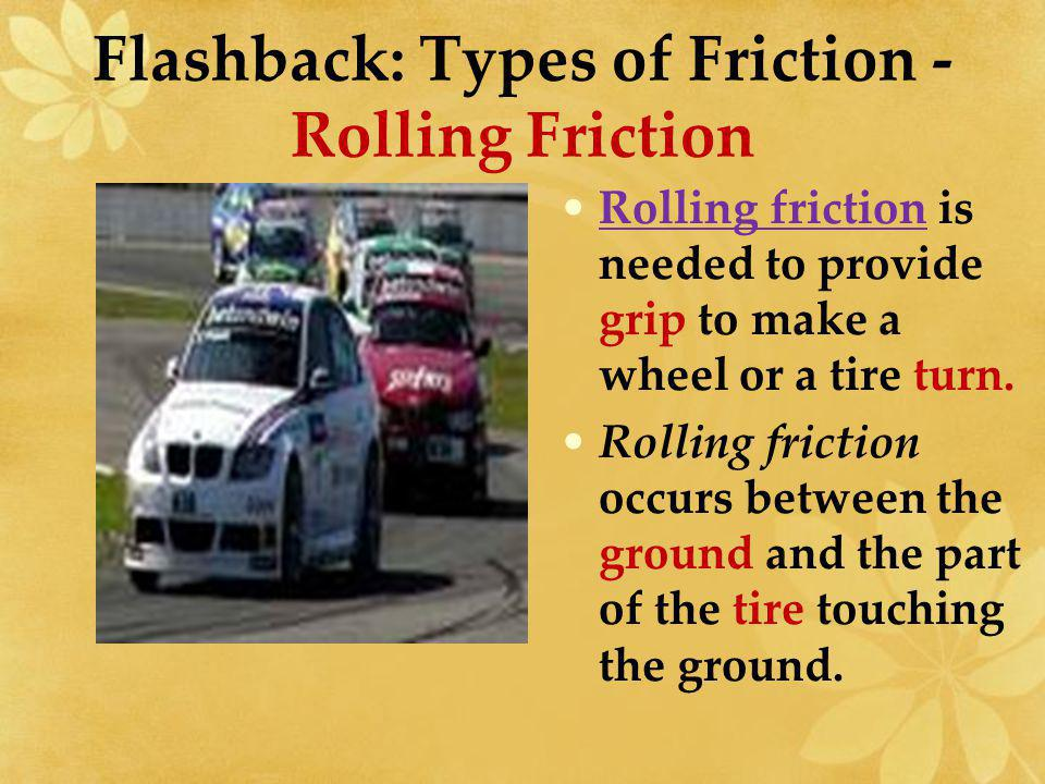 Sliding friction slows down an object that slides.