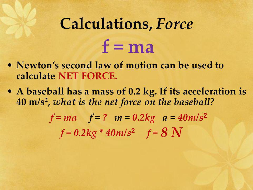 Newtons 2 nd Law Formulas f = ma m = f / aa = f / m ALL THESE ARE DIFFERENT WAYS TO EXPRESS THE SAME EQUATION!.