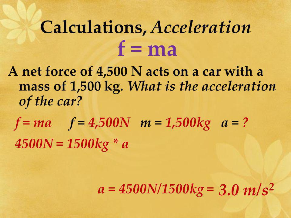 Calculations, Acceleration Newtons second law of motion can be used to calculate ACCELERATION.