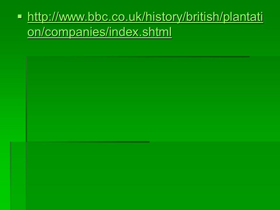 http://www.bbc.co.uk/history/british/plantati on/companies/index.shtml http://www.bbc.co.uk/history/british/plantati on/companies/index.shtml http://www.bbc.co.uk/history/british/plantati on/companies/index.shtml http://www.bbc.co.uk/history/british/plantati on/companies/index.shtml