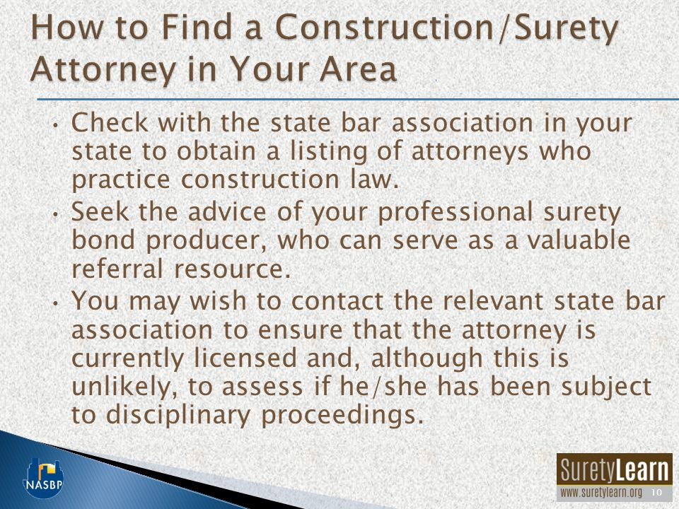 Check with the state bar association in your state to obtain a listing of attorneys who practice construction law.