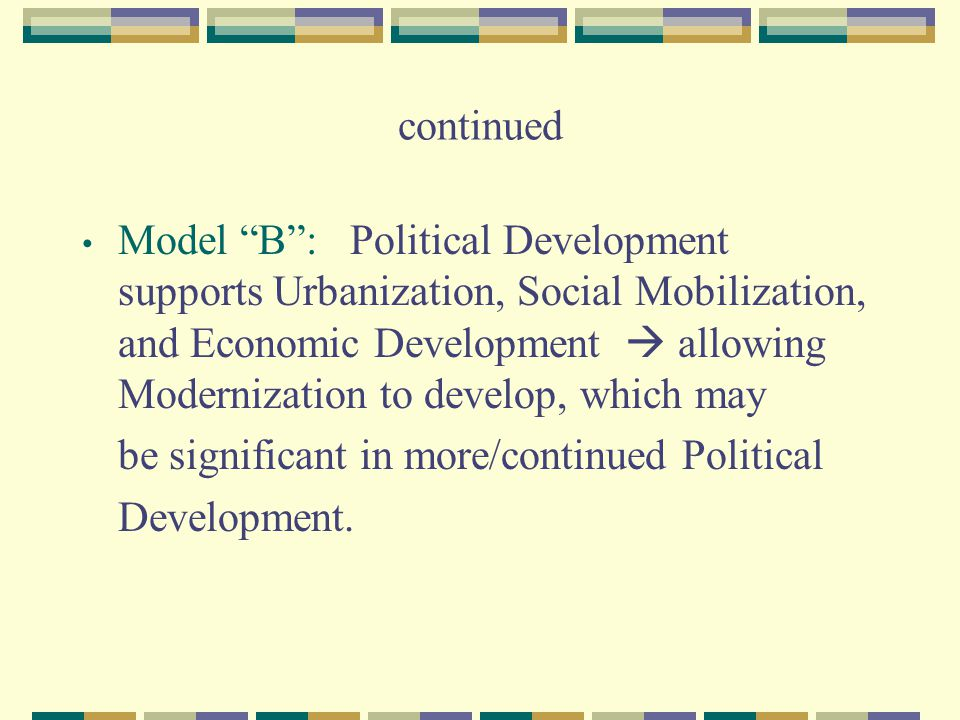 continued Model B: Political Development supports Urbanization, Social Mobilization, and Economic Development allowing Modernization to develop, which