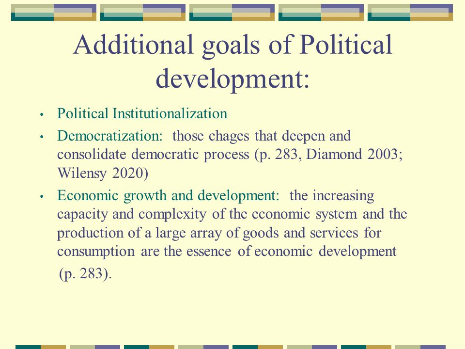 Additional goals of Political development: Political Institutionalization Democratization: those chages that deepen and consolidate democratic process