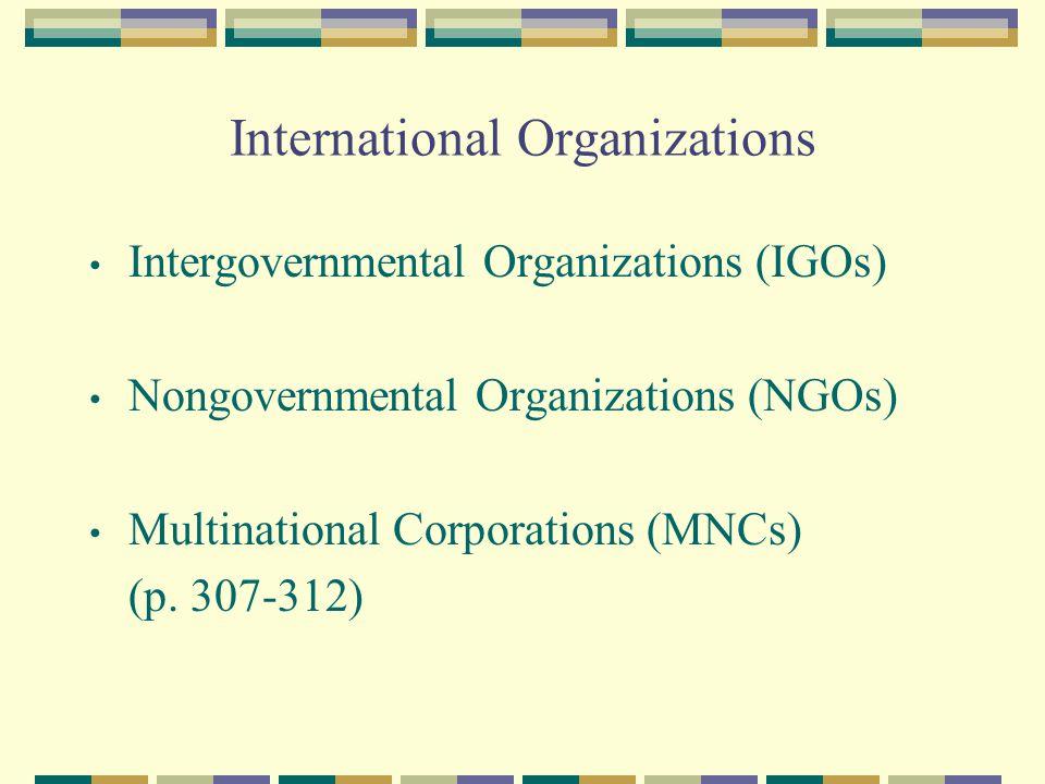 International Organizations Intergovernmental Organizations (IGOs) Nongovernmental Organizations (NGOs) Multinational Corporations (MNCs) (p.