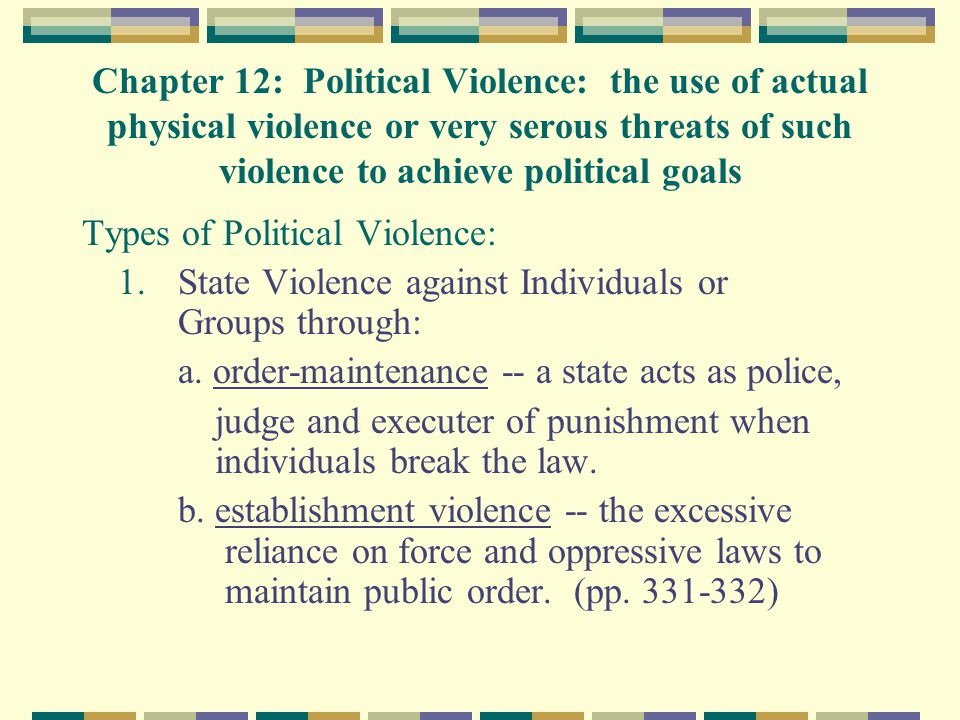Chapter 12: Political Violence: the use of actual physical violence or very serous threats of such violence to achieve political goals Types of Politi