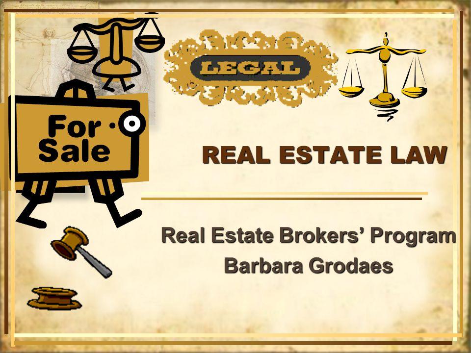REAL ESTATE LAW Real Estate Brokers Program Barbara Grodaes Real Estate Brokers Program Barbara Grodaes