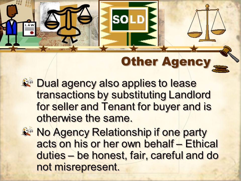 Other Agency Dual agency also applies to lease transactions by substituting Landlord for seller and Tenant for buyer and is otherwise the same.