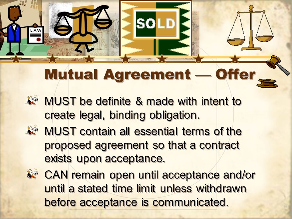 Mutual Agreement Offer MUST be definite & made with intent to create legal, binding obligation.