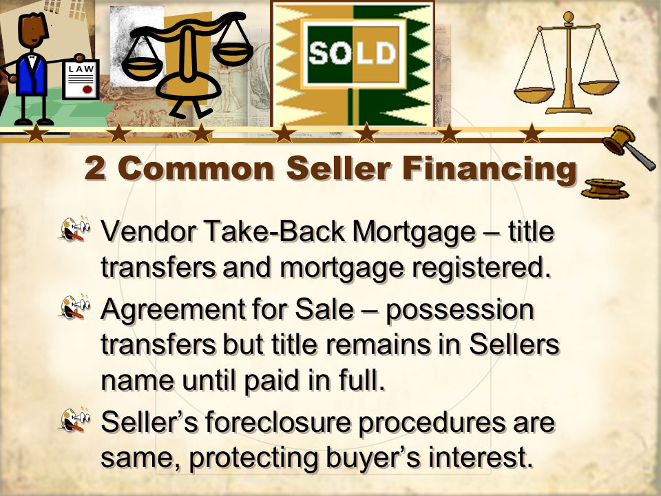 2 Common Seller Financing Vendor Take-Back Mortgage – title transfers and mortgage registered.
