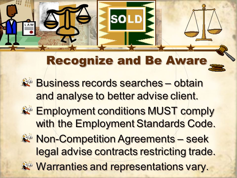 Recognize and Be Aware Business records searches – obtain and analyse to better advise client.