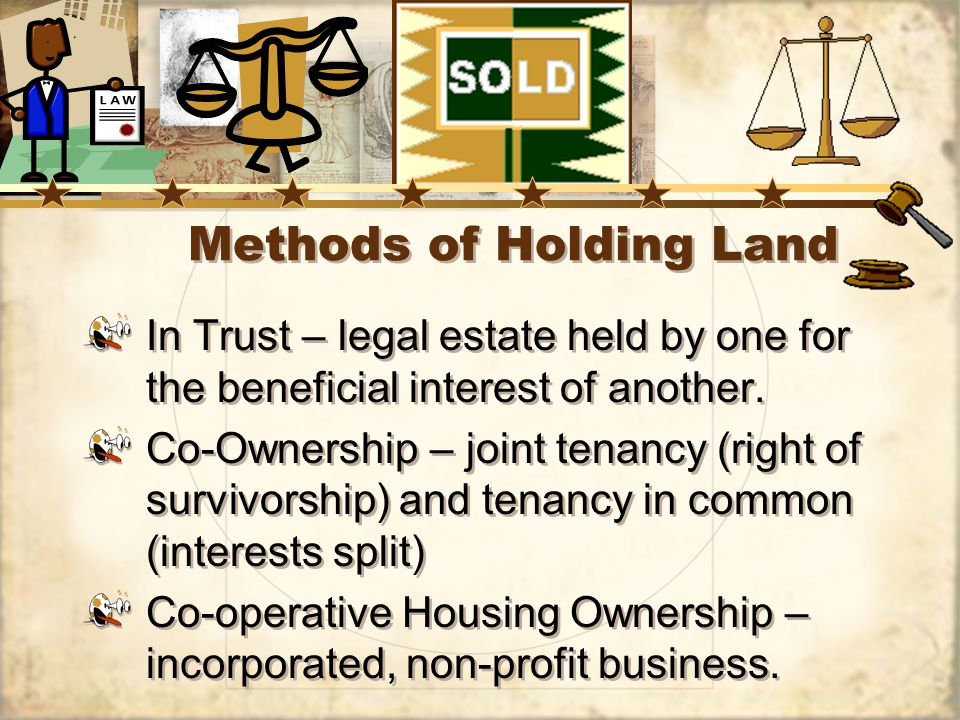 Methods of Holding Land In Trust – legal estate held by one for the beneficial interest of another.